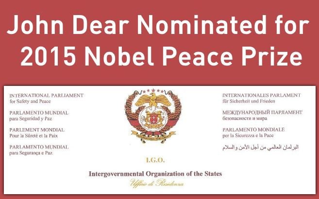 Pace e Bene's John Dear was recently nominated again for the Nobel Peace Prize along with another well known Indian peace activist Dr. Leo Rebello.  John was nominated a few years ago as well by Archbishop Desmond Tutu.http://paceebene.org/2015/01/23/john-dear-nominated-for-2015-nobel-peace-prize/