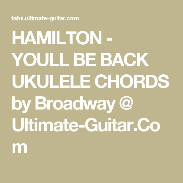HAMILTON - YOULL BE BACK UKULELE CHORDS by Broadway @ Ultimate-Guitar.Com