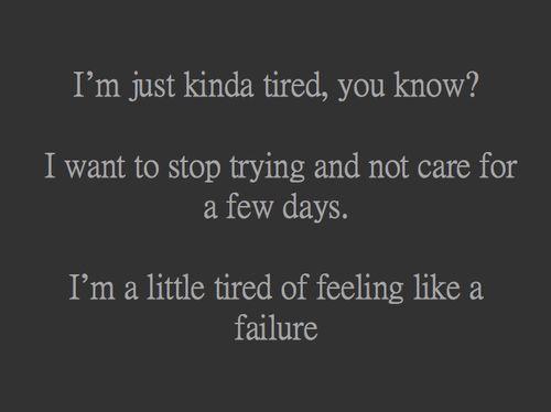 quote Black and White depressed depression sad quotes tired sadness i dont care failure im a failure