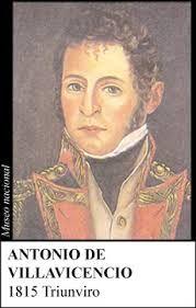 1815 - Antonio de Villavicencio °Quito, enero 9 de 1775 - Santafé de Bogotá, junio 6 de 1816 °Comisario regio y como patriota en la Primera República Granadina. °1815 fue gobernador de la Provincia de Tunja y participó en el gobierno plural del triunvirato °Jefe militar de la Provincia de Mariquita °