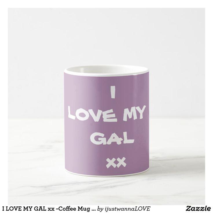 "Coffee Mugs with cute 'I LOVE MY GAL xx"" Purple Coffee Mug - by Artist RjFxx, $16.70"