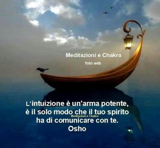 Osho La intuición es un arma potente, es el modo como tu espíritu se comunica contigo.