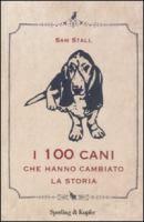 I 100 cani che hanno cambiato la storia / Sam Stall