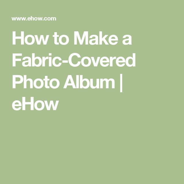 How to Make a Fabric-Covered Photo Album | eHow