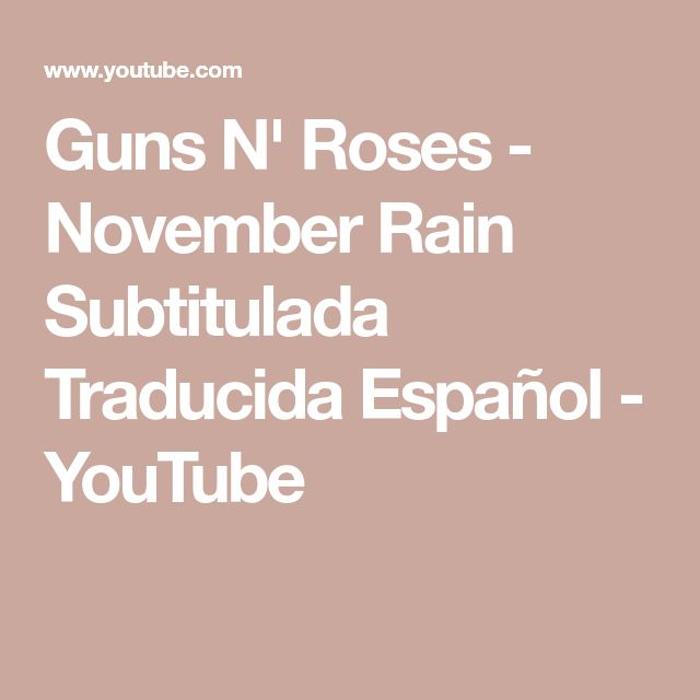 Guns N' Roses - November Rain Subtitulada Traducida Español - YouTube
