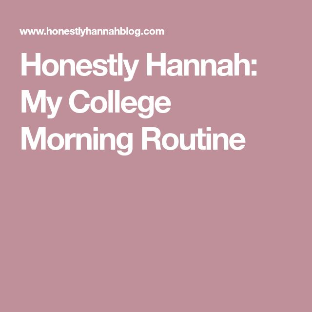 Honestly Hannah: My College Morning Routine