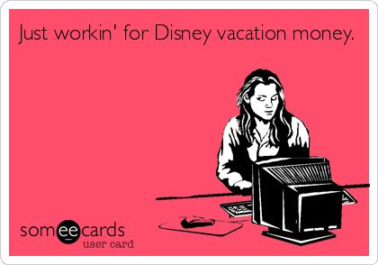 Just workin' for Disney vacation money.