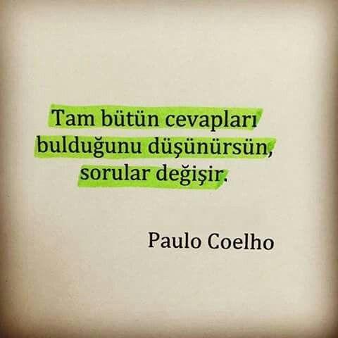 Tam bütün cevapları bulduğunu düşünürsün, sorular değişir... Paulo Coelho.