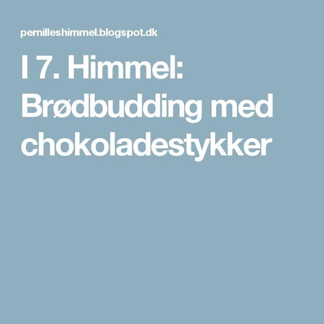 I 7. Himmel: Brødbudding med chokoladestykker