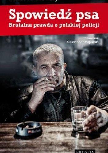 Okładka książki Spowiedź psa. Brutalna prawda o polskiej policji