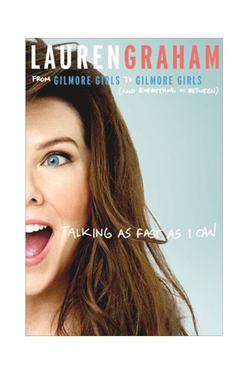 Talking as Fast as I Can: From Gilmore Girls to Gilmore Girls (and Everything In Between) — by Lauren Graham