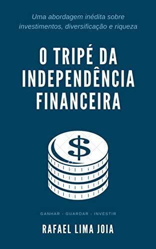 O Tripé da Independência Financeira: Uma abordag…