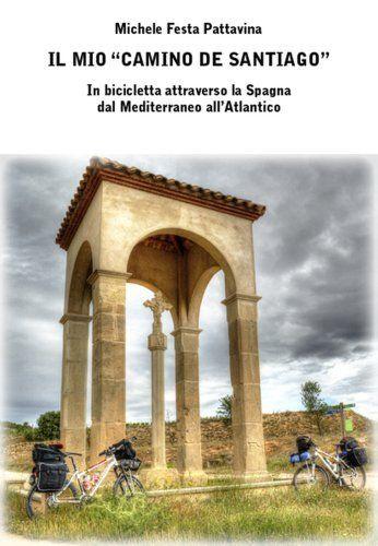 """Il mio """"Camino de Santiago"""" (Italian Edition) by Michele Festa Pattavina. $7.12. Publisher: Michele Festa Pattavina (February 10, 2013). 146 pages"""