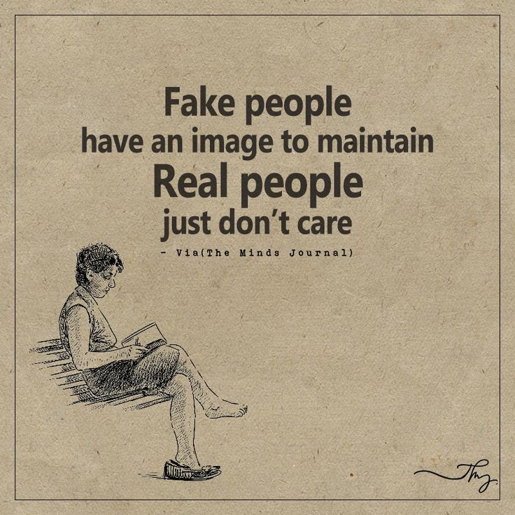 Fake people have an image to maintain - http://themindsjournal.com/fake-people-have-an-image-to-maintain/