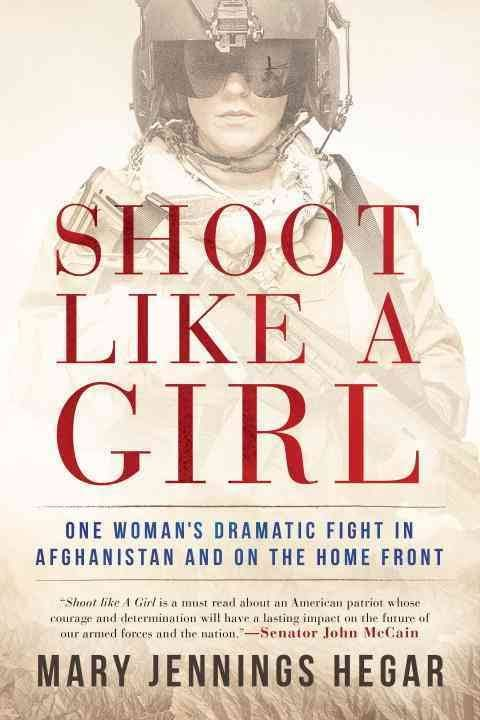 """Shoot Like a Girl: One Woman's Dramatic Fight in Afghanistan and on the Home Front, by Mary Jennings Hegar (2017). """"[In this book, the author] takes the reader on a dramatic journey through her military career: an inspiring, humorous, and thrilling true story of a brave, high-spirited, and unforgettable woman who has spent much of her life ready to sacrifice everything for her country, her fellow man, and her sense of justice."""" (Website)"""