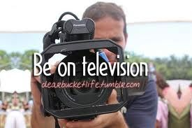 Be on Television - did a couple of times for news interviews