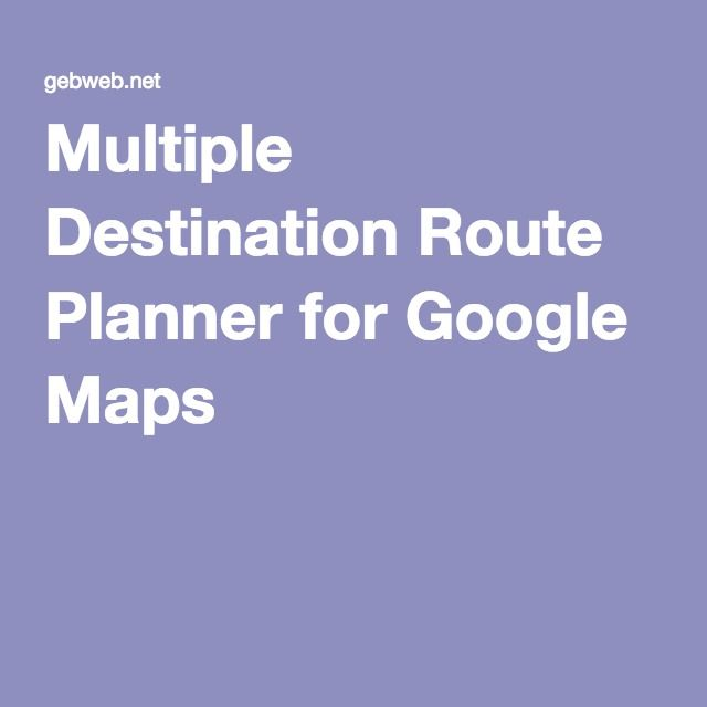 Multiple Destination Route Planner for Google Maps