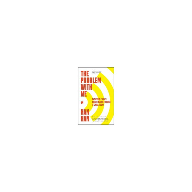 Problem With Me : And Other Essays About Making Trouble in China Today (Reprint) (Paperback) (Han Han)