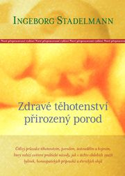 klikněte pro detail - Zdravé těhotenství, přirozený porod / Ingeborg Stadelmann