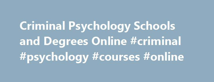 "Criminal Psychology Schools and Degrees Online #criminal #psychology #courses #online http://fitness.nef2.com/criminal-psychology-schools-and-degrees-online-criminal-psychology-courses-online/  # Criminal Psychology Degree Programs Overview Criminal psychology is the study of criminal behavior, including the thoughts, reactions, intentions and willful actions of criminals. Though the term ""criminal psychology"" is sometimes considered to be interchangeable with ""forensic psychology ,"" we…"