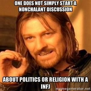 One does not simply start a nonchalant discussion about politics or religion with a INFJ.