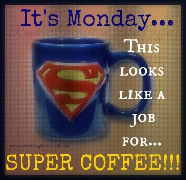 It's Monday...This Looks Like a Job for Super Coffee! ;)☕