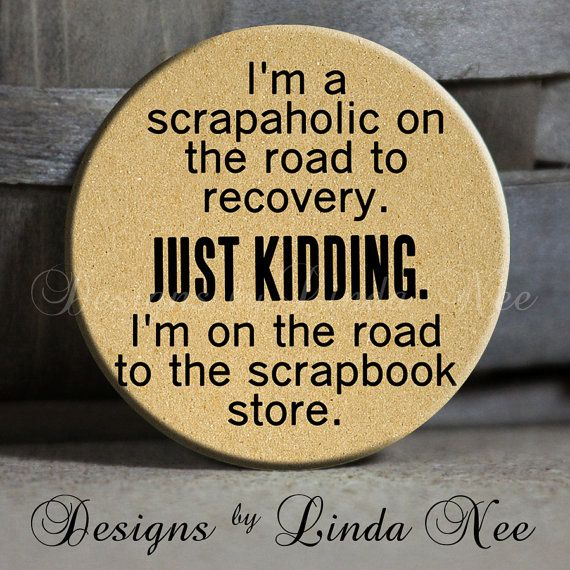 """I'm a scrapaholic on the road to recovery. Just kidding. I'm on the road to the scrap store. on Tan Quotes - 1.5"""" Pinback Button"""