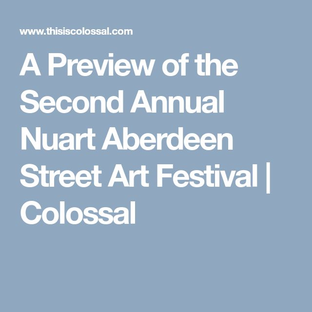 A Preview of the Second Annual Nuart Aberdeen Street Art Festival | Colossal