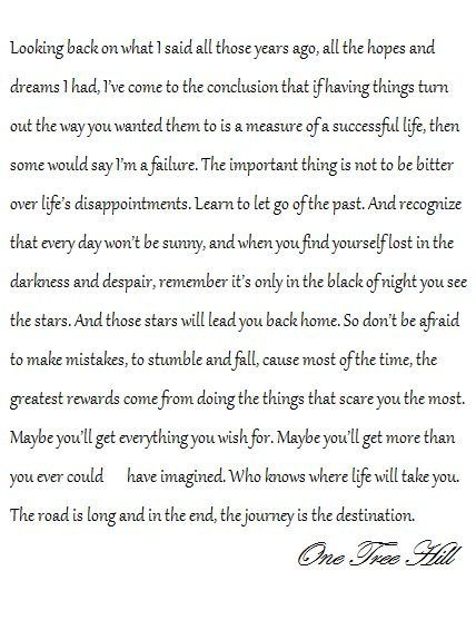 One tree hill quotes - i never watched the show, at all, but this rings pretty true for me today... so, i'm positing it :)