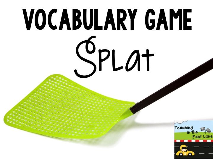 In Splat!, a person calls out the definition/synonym/antonym/etc of a word, and the players have to splat the correct word first.