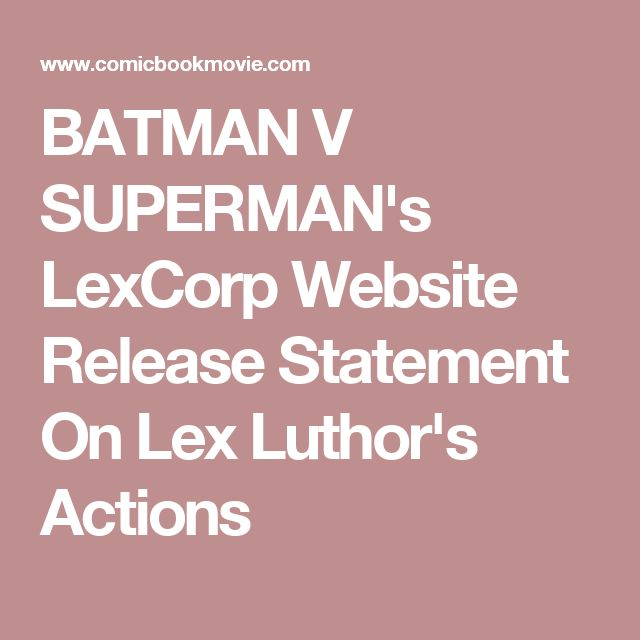 BATMAN V SUPERMAN's LexCorp Website Release Statement On Lex Luthor's Actions