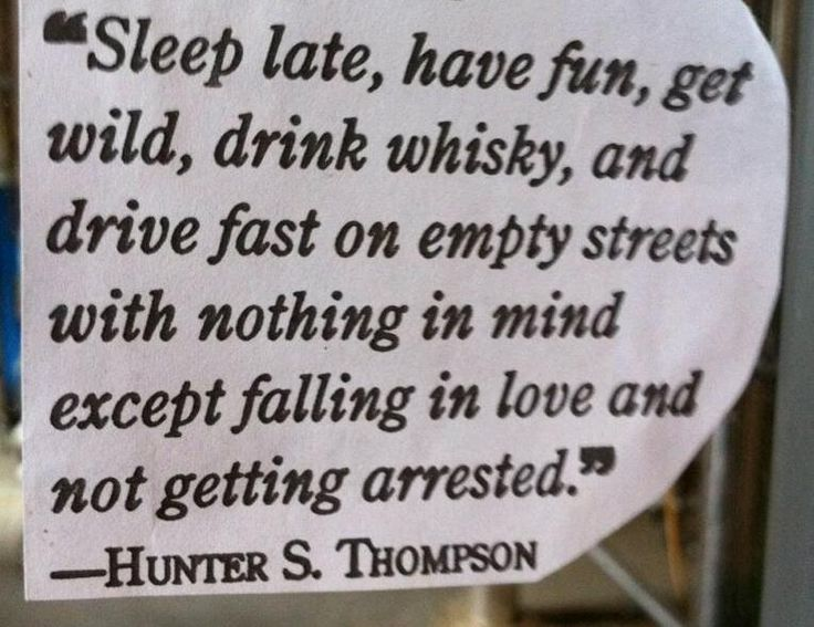Hunter S Thompson - drive fast, drink whiskey, don't get arrested