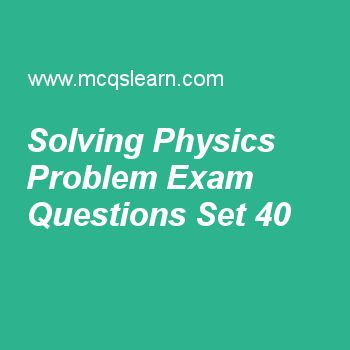 Practice test on solving physics problem, applied physics quiz 40 online. Free physics exam's questions and answers to learn solving physics problem test with answers. Practice online quiz to test knowledge on solving physics problem, physics equations, induced current and emf, gauss law, electric current worksheets. Free solving physics problem test has multiple choice questions set as volume of droplet having radius 0.1 m will be, answer key with choices as 4.2 × 10-3, 2 × 10-3, 5.2 ×...