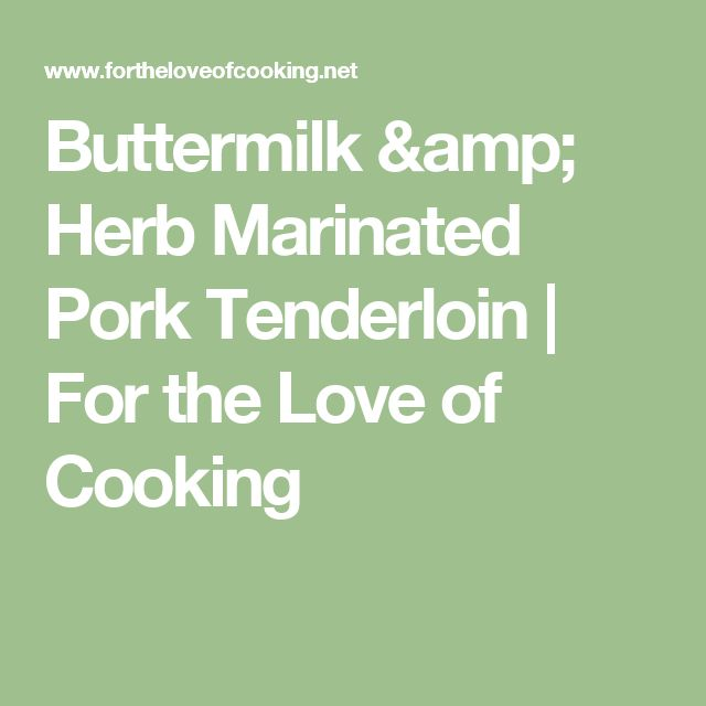 Buttermilk & Herb Marinated Pork Tenderloin | For the Love of Cooking