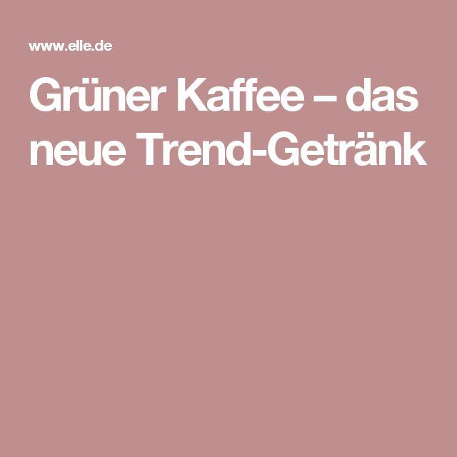 Grüner Kaffee – das neue Trend-Getränk