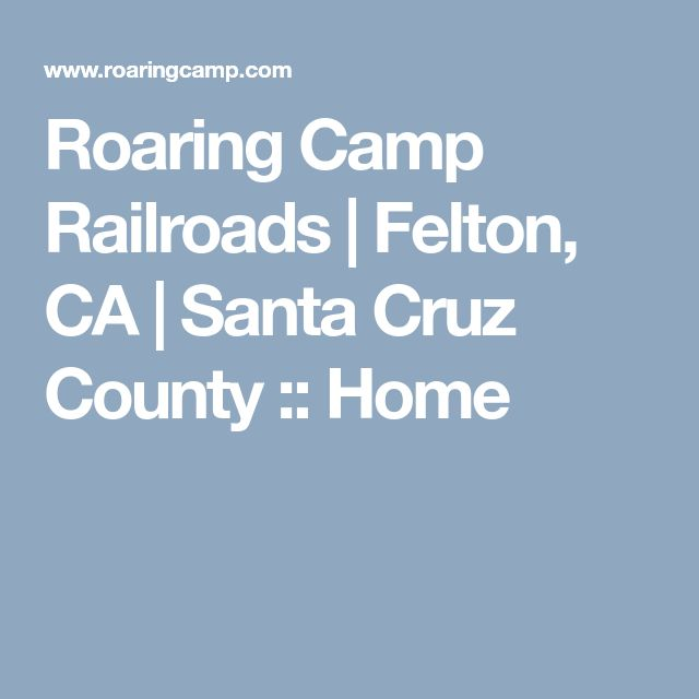 Roaring Camp Railroads | Felton, CA | Santa Cruz County :: Home