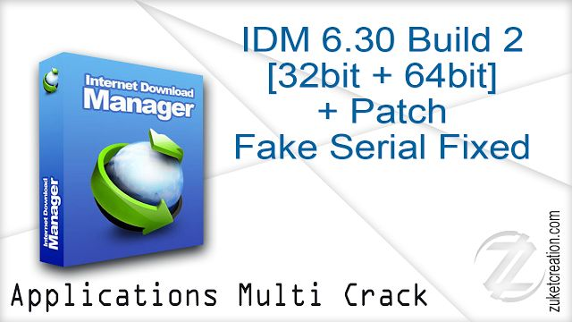 IDM 6.30 Build 2 + Patch Fake Serial Fixed - Zuket Creation