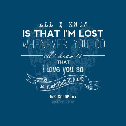 I love this song so much its not even funny. Ink- Coldplay