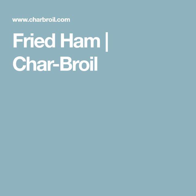 Fried Ham | Char-Broil
