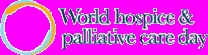 October 13th is World Hospice & Palliative Care Day. Go to http://healthaware.org/category/2012/22-october-2012/ for link to more information.*