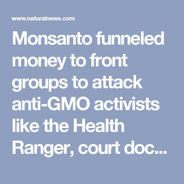 Monsanto funneled money to front groups to attack anti-GMO activists like the Health Ranger, court documents reveal – NaturalNews.com