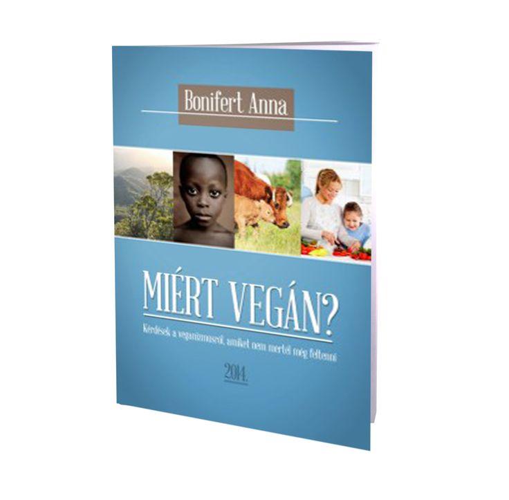 Bonifert Anna: Miért vegán? - Kérdések a veganizmusról, amiket nem mertél még feltenni /könyv/ – VegaNinja Webshop