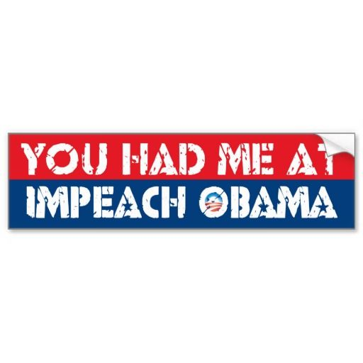 You had me at impeach obama bumper sticker
