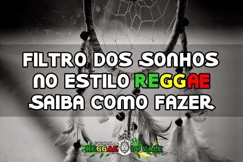 Filtro dos Sonhos no estilo reggae: saiba como fazer | Portal Reggae do Vale
