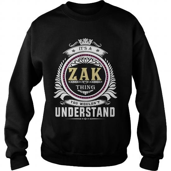 zak  Its a zak Thing You Wouldnt Understand  T Shirt Hoodie Hoodies YearName Birthday