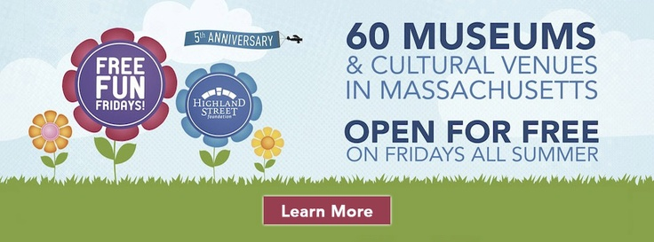 Highland Street Foundation - Free Fridays all summer to Mass. museums & attractions
