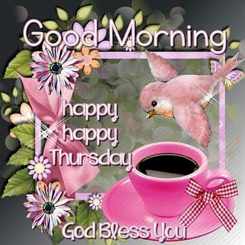 Good Morning, Happy Happy Thursday, God Bless You
