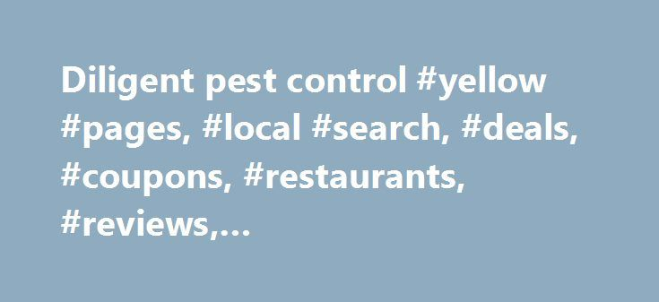Diligent pest control #yellow #pages, #local #search, #deals, #coupons, #restaurants, #reviews,… http://portland.remmont.com/diligent-pest-control-yellow-pages-local-search-deals-coupons-restaurants-reviews/  #Diligent Pest Control Inc Insects and Spiders Termites Diligent offer solutions for a variety of new construction termite treatments from termite baiting with Hex-Pro, the Bora-Care wood pretreatment and the traditional soil pretreatment. Enhance the value of your brand with Diligent's…