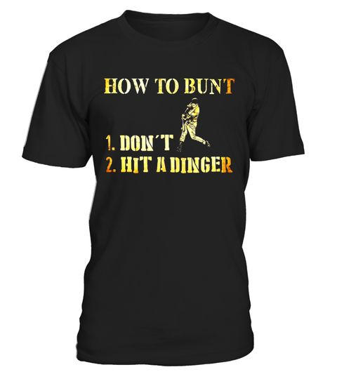 """# How to Bunt: Don't Hit a Dinger - Funny Baseball Shirt .  Special Offer, not available in shops      Comes in a variety of styles and colours      Buy yours now before it is too late!      Secured payment via Visa / Mastercard / Amex / PayPal      How to place an order            Choose the model from the drop-down menu      Click on """"Buy it now""""      Choose the size and the quantity      Add your delivery address and bank details      And that's it!      Tags: How to Bunt: 1. Don't - 2…"""