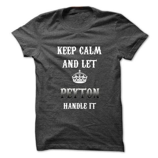 Keep Calm And Let PEYTON Handle It.Hot Tshirt! #name #beginP #holiday #gift #ideas #Popular #Everything #Videos #Shop #Animals #pets #Architecture #Art #Cars #motorcycles #Celebrities #DIY #crafts #Design #Education #Entertainment #Food #drink #Gardening #Geek #Hair #beauty #Health #fitness #History #Holidays #events #Home decor #Humor #Illustrations #posters #Kids #parenting #Men #Outdoors #Photography #Products #Quotes #Science #nature #Sports #Tattoos #Technology #Travel #Weddings #Women